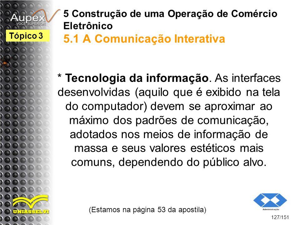 5 Construção de uma Operação de Comércio Eletrônico 5.1 A Comunicação Interativa * Tecnologia da informação. As interfaces desenvolvidas (aquilo que é