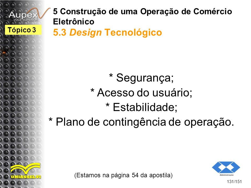 5 Construção de uma Operação de Comércio Eletrônico 5.3 Design Tecnológico * Segurança; * Acesso do usuário; * Estabilidade; * Plano de contingência d