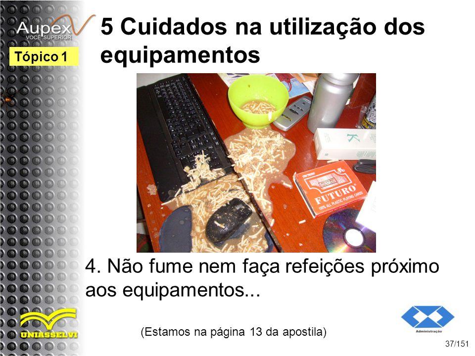 5 Cuidados na utilização dos equipamentos 4. Não fume nem faça refeições próximo aos equipamentos... (Estamos na página 13 da apostila) 37/151 Tópico