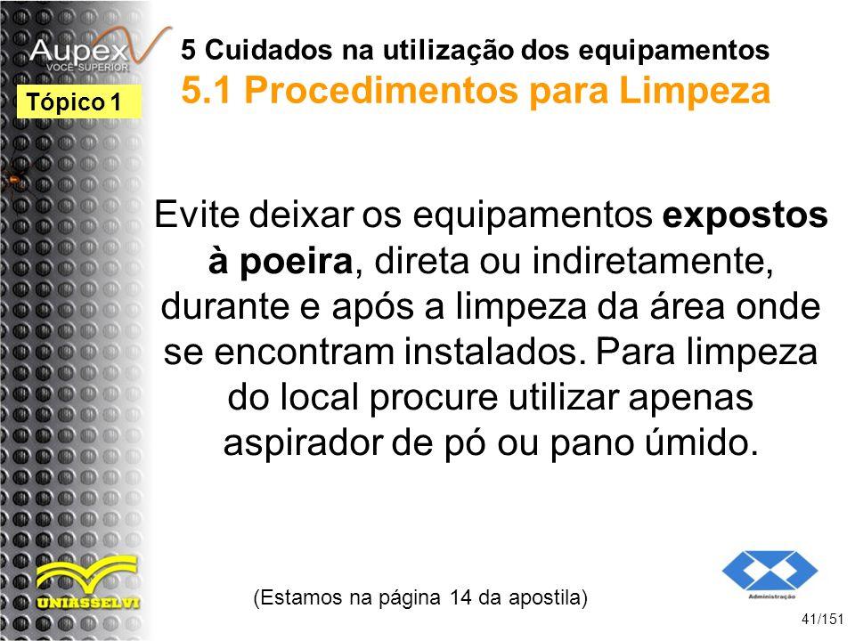 5 Cuidados na utilização dos equipamentos 5.1 Procedimentos para Limpeza Evite deixar os equipamentos expostos à poeira, direta ou indiretamente, dura