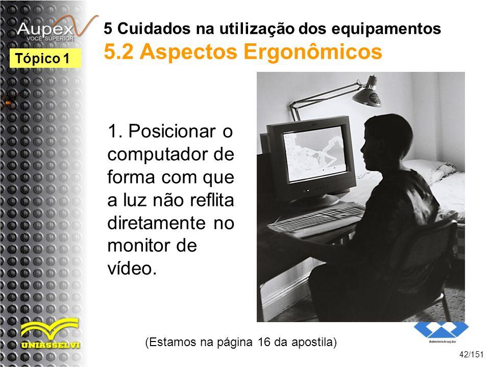 5 Cuidados na utilização dos equipamentos 5.2 Aspectos Ergonômicos 1. Posicionar o computador de forma com que a luz não reflita diretamente no monito
