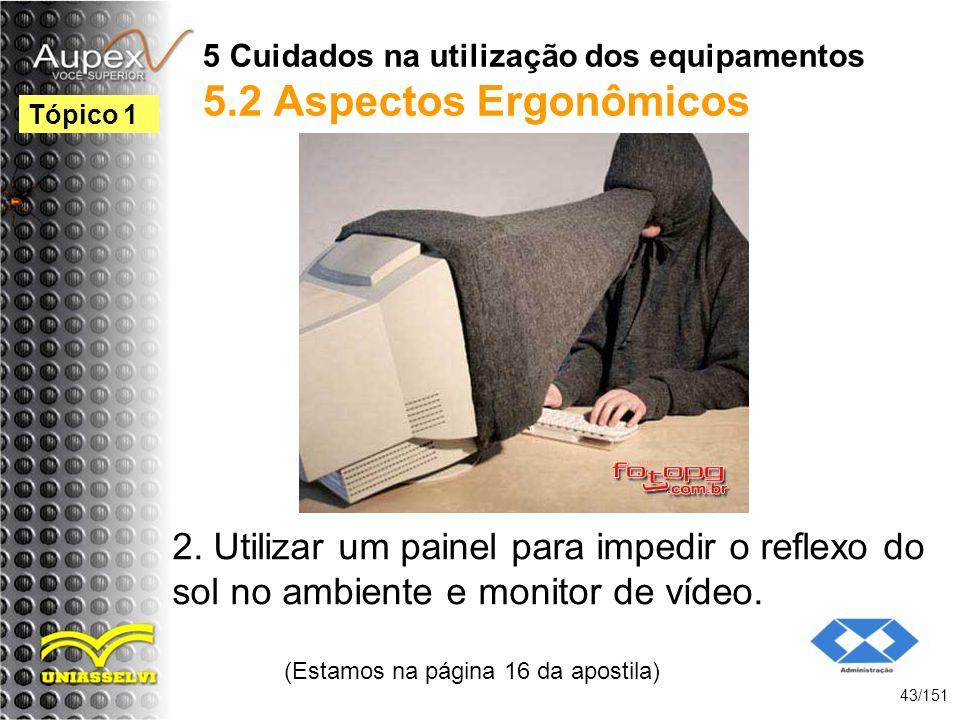 5 Cuidados na utilização dos equipamentos 5.2 Aspectos Ergonômicos 2. Utilizar um painel para impedir o reflexo do sol no ambiente e monitor de vídeo.