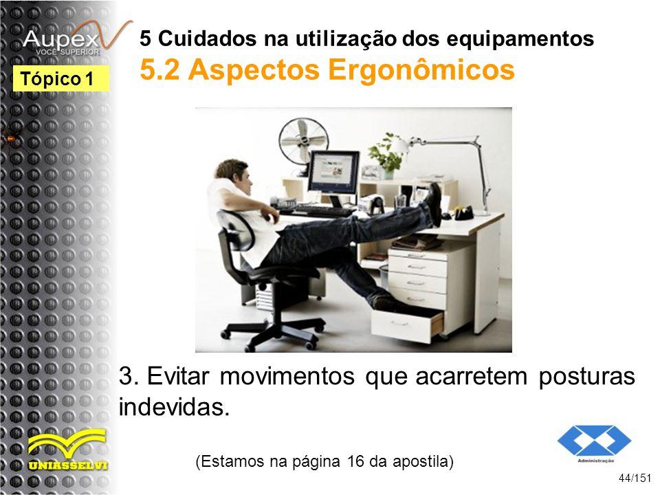 5 Cuidados na utilização dos equipamentos 5.2 Aspectos Ergonômicos 3. Evitar movimentos que acarretem posturas indevidas. (Estamos na página 16 da apo