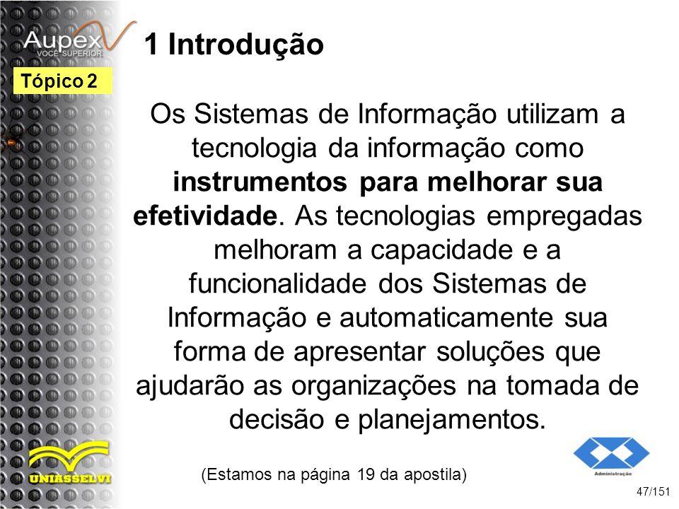1 Introdução Os Sistemas de Informação utilizam a tecnologia da informação como instrumentos para melhorar sua efetividade. As tecnologias empregadas