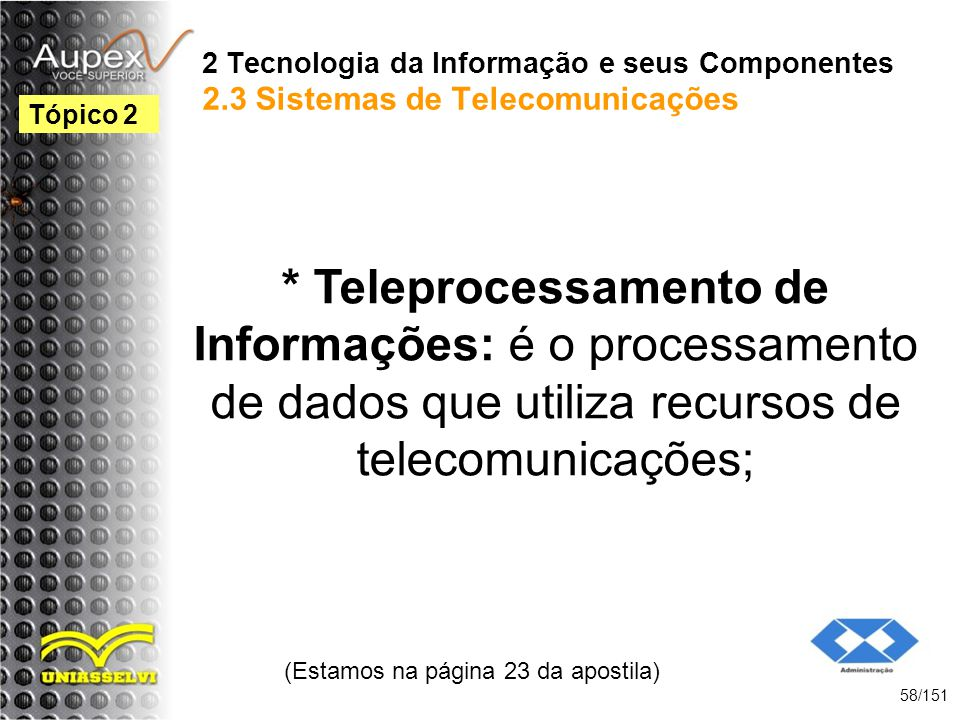 2 Tecnologia da Informação e seus Componentes 2.3 Sistemas de Telecomunicações * Teleprocessamento de Informações: é o processamento de dados que util