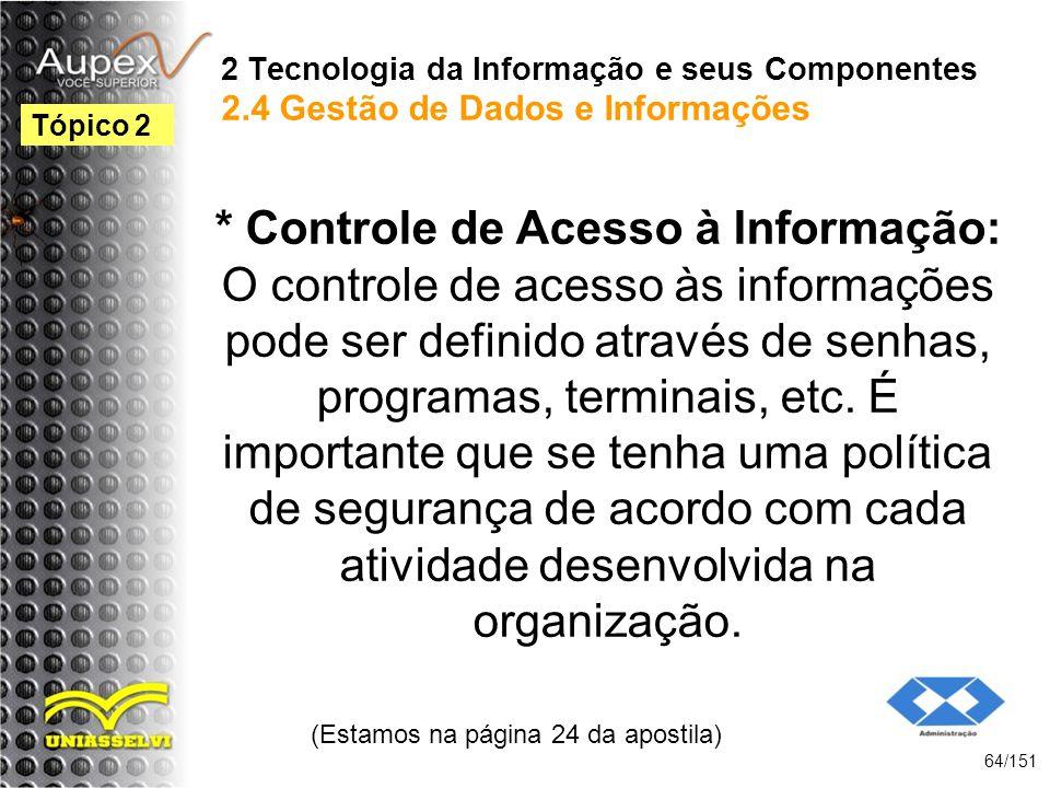 2 Tecnologia da Informação e seus Componentes 2.4 Gestão de Dados e Informações * Controle de Acesso à Informação: O controle de acesso às informações