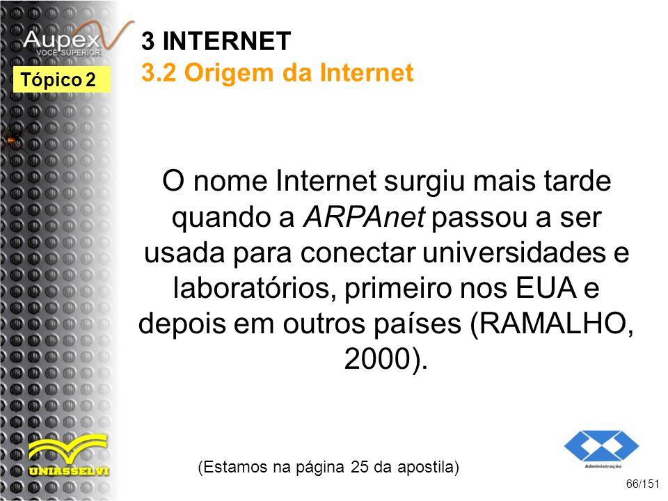 3 INTERNET 3.2 Origem da Internet O nome Internet surgiu mais tarde quando a ARPAnet passou a ser usada para conectar universidades e laboratórios, pr
