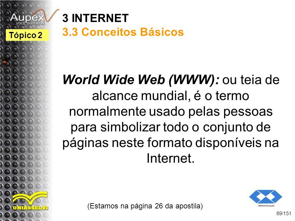3 INTERNET 3.3 Conceitos Básicos World Wide Web (WWW): ou teia de alcance mundial, é o termo normalmente usado pelas pessoas para simbolizar todo o co