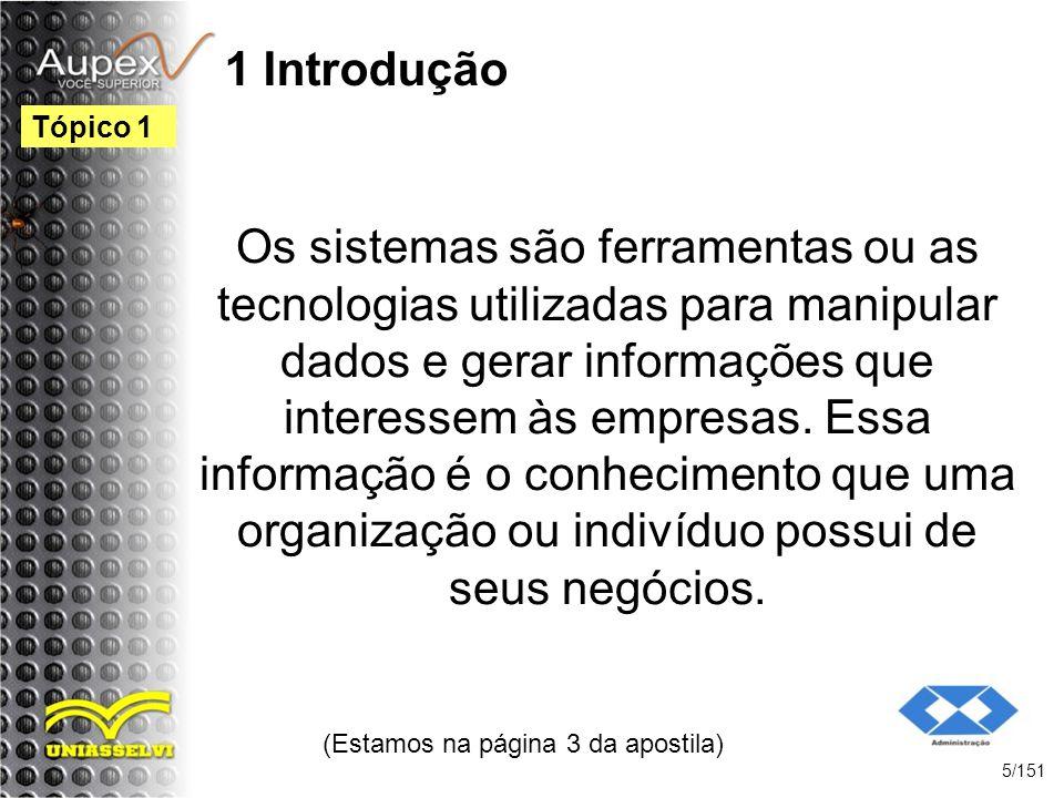 1 Introdução Os sistemas são ferramentas ou as tecnologias utilizadas para manipular dados e gerar informações que interessem às empresas. Essa inform