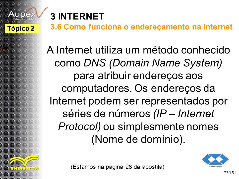 3 INTERNET 3.6 Como funciona o endereçamento na Internet A Internet utiliza um método conhecido como DNS (Domain Name System) para atribuir endereços