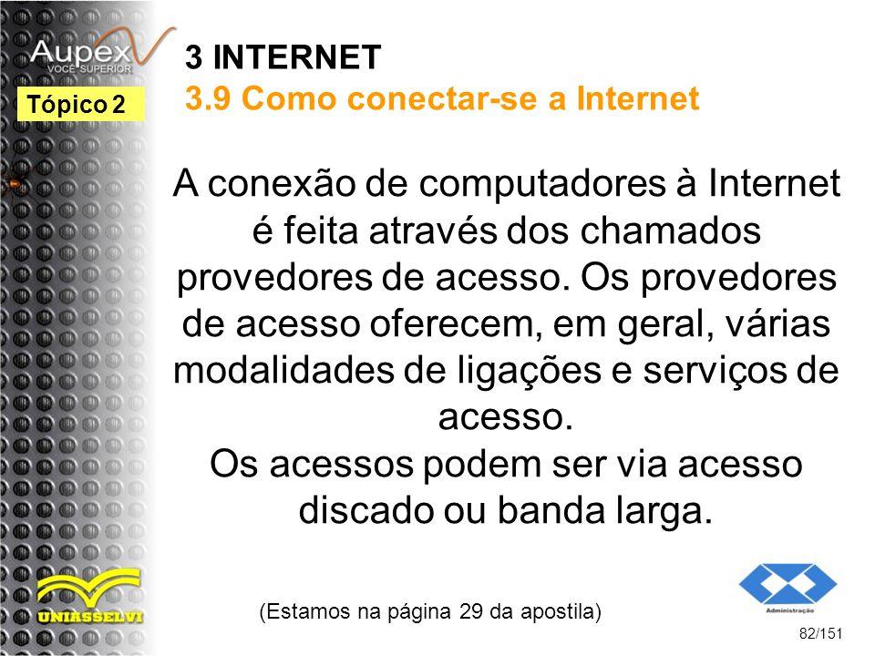 3 INTERNET 3.9 Como conectar-se a Internet A conexão de computadores à Internet é feita através dos chamados provedores de acesso. Os provedores de ac