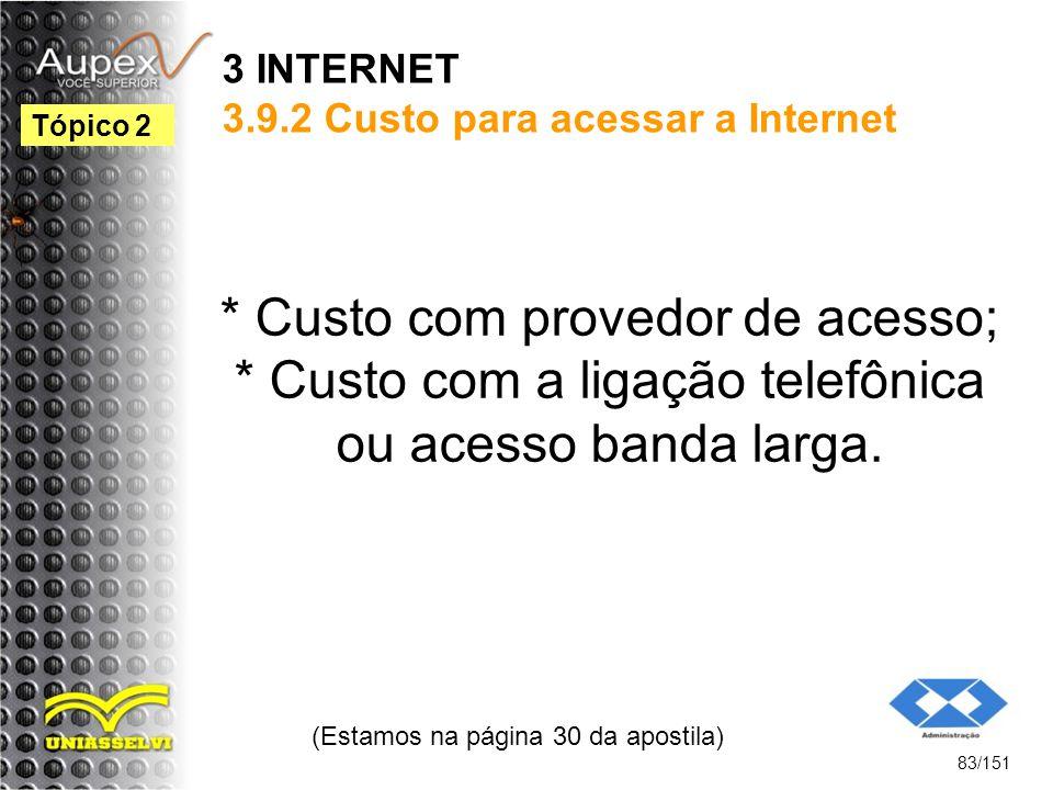 3 INTERNET 3.9.2 Custo para acessar a Internet * Custo com provedor de acesso; * Custo com a ligação telefônica ou acesso banda larga. (Estamos na pág