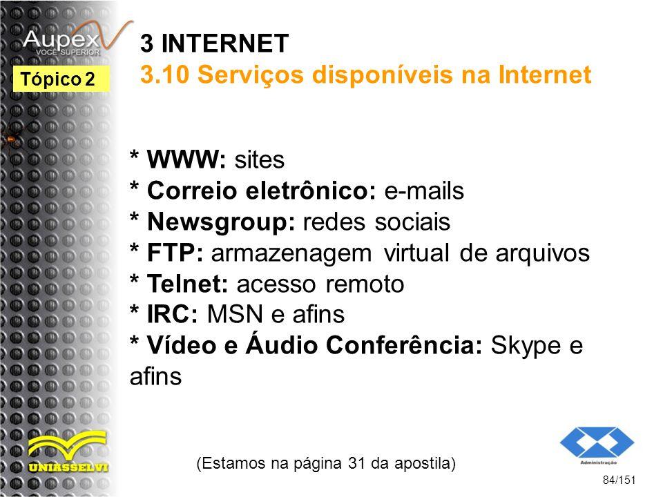 3 INTERNET 3.10 Serviços disponíveis na Internet * WWW: sites * Correio eletrônico: e-mails * Newsgroup: redes sociais * FTP: armazenagem virtual de a