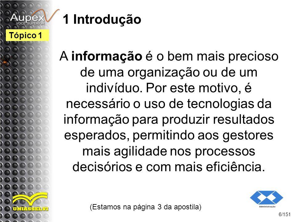 1 Introdução Os Sistemas de Informação utilizam a tecnologia da informação como instrumentos para melhorar sua efetividade.