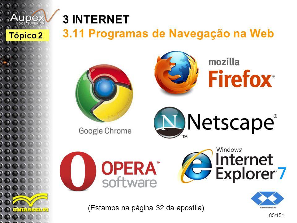 3 INTERNET 3.11 Programas de Navegação na Web (Estamos na página 32 da apostila) 85/151 Tópico 2