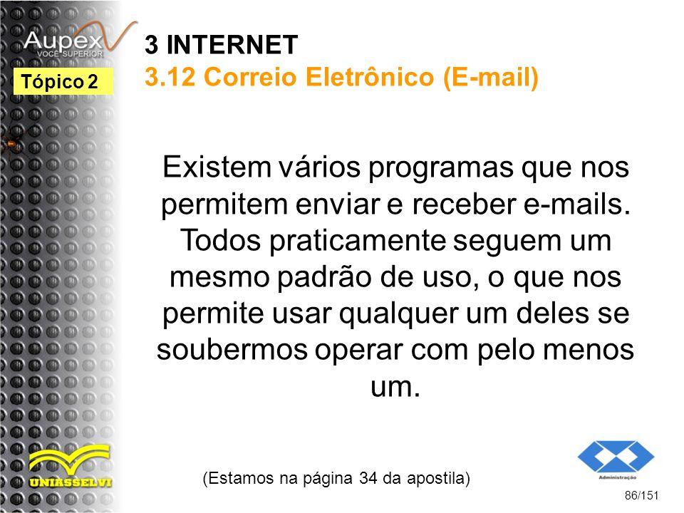 3 INTERNET 3.12 Correio Eletrônico (E-mail) Existem vários programas que nos permitem enviar e receber e-mails. Todos praticamente seguem um mesmo pad