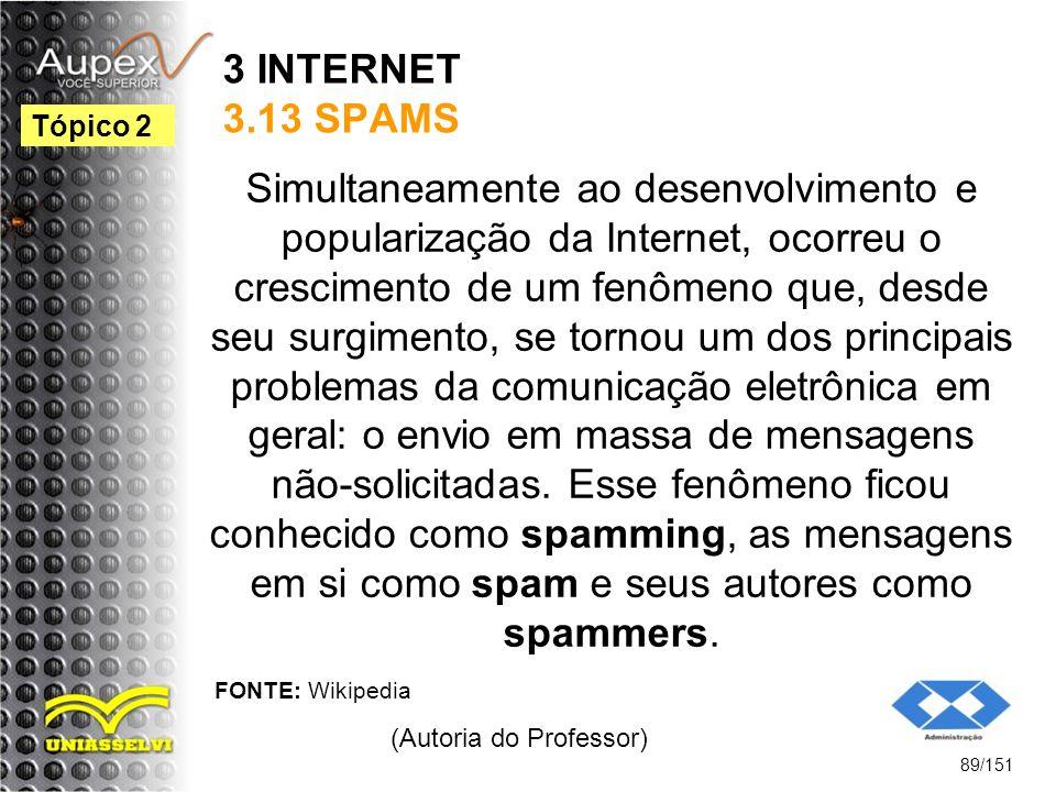 3 INTERNET 3.13 SPAMS Simultaneamente ao desenvolvimento e popularização da Internet, ocorreu o crescimento de um fenômeno que, desde seu surgimento,