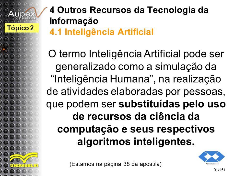 """4 Outros Recursos da Tecnologia da Informação 4.1 Inteligência Artificial O termo Inteligência Artificial pode ser generalizado como a simulação da """"I"""