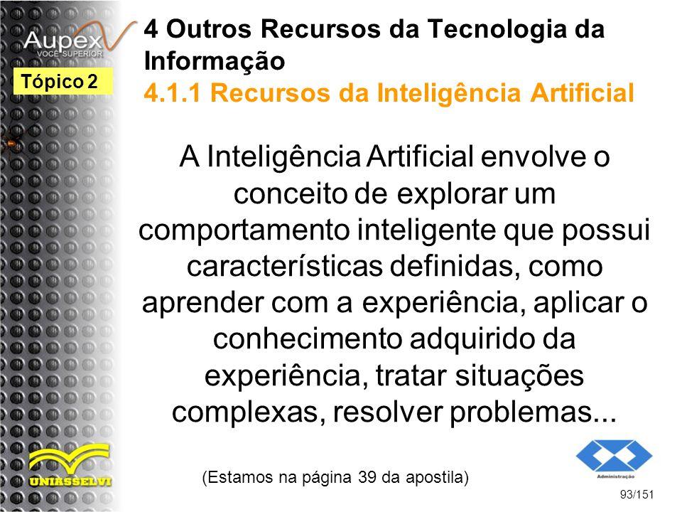 4 Outros Recursos da Tecnologia da Informação 4.1.1 Recursos da Inteligência Artificial A Inteligência Artificial envolve o conceito de explorar um co