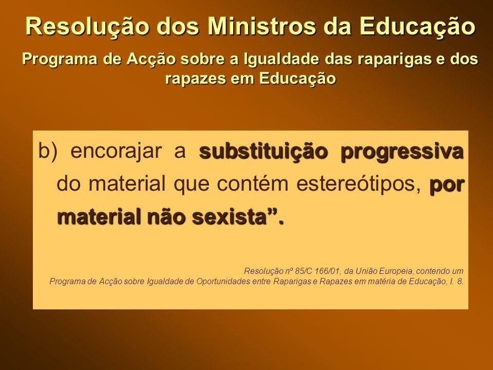 Resolução dos Ministros da Educação Programa de Acção sobre a Igualdade das raparigas e dos rapazes em Educação substituição progressiva por material não sexista .