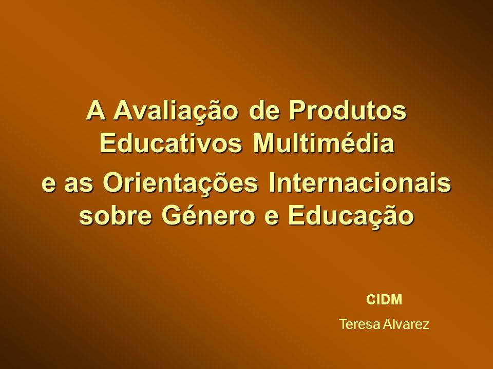 A Avaliação de Produtos Educativos Multimédia e as Orientações Internacionais sobre Género e Educação CIDM Teresa Alvarez