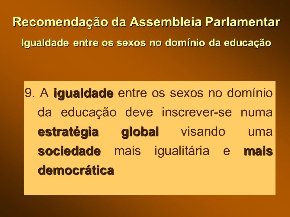Recomendação da Assembleia Parlamentar Igualdade entre os sexos no domínio da educação igualdade estratégia global sociedademais democrática 9.