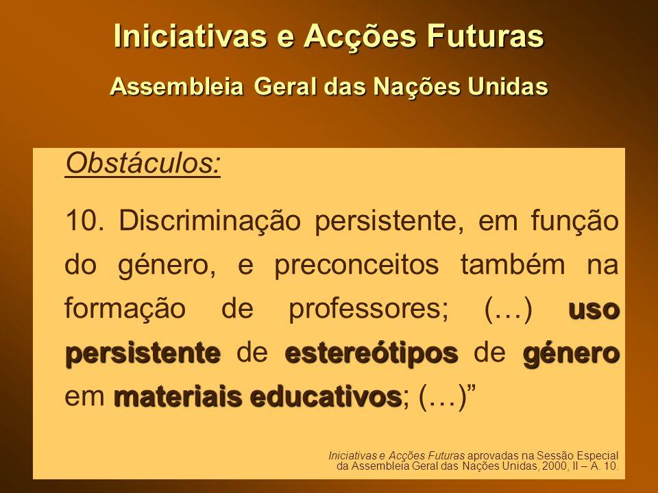 Iniciativas e Acções Futuras Assembleia Geral das Nações Unidas Obstáculos: uso persistenteestereótiposgénero materiais educativos 10.