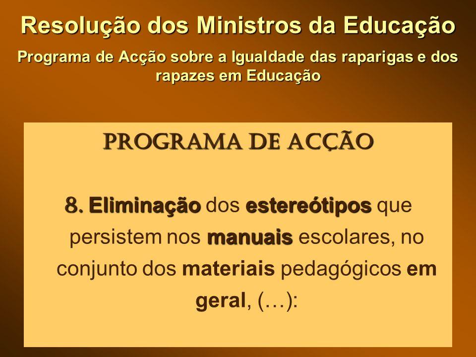 Resolução dos Ministros da Educação Programa de Acção sobre a Igualdade das raparigas e dos rapazes em Educação Programa de Acção 8.