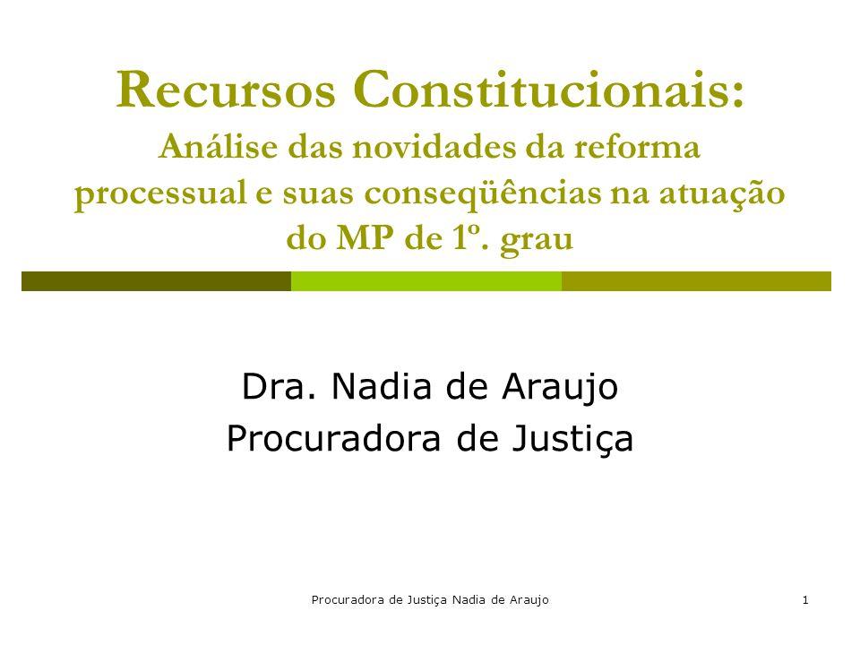 Procuradora de Justiça Nadia de Araujo22 Prequestionamento: para RESP e RE  Ponto nodal do recurso não atendimento gera a inadmissibilidade da maioria dos recursos.