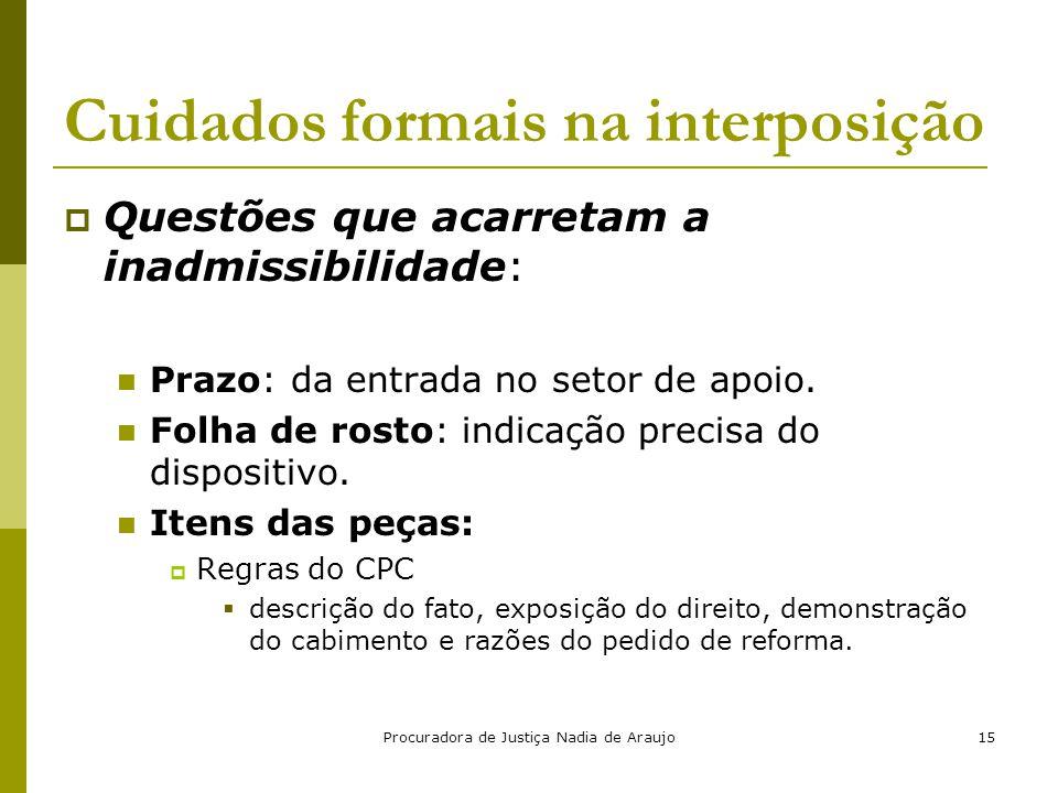 Procuradora de Justiça Nadia de Araujo15 Cuidados formais na interposição  Questões que acarretam a inadmissibilidade: Prazo: da entrada no setor de
