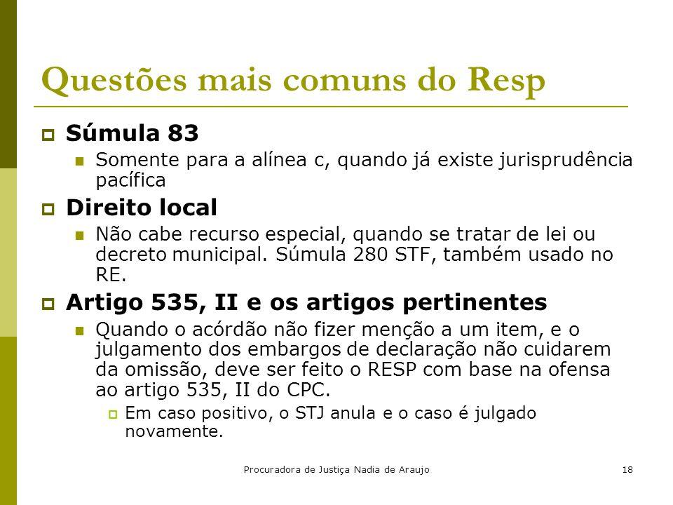 Procuradora de Justiça Nadia de Araujo18 Questões mais comuns do Resp  Súmula 83 Somente para a alínea c, quando já existe jurisprudência pacífica 