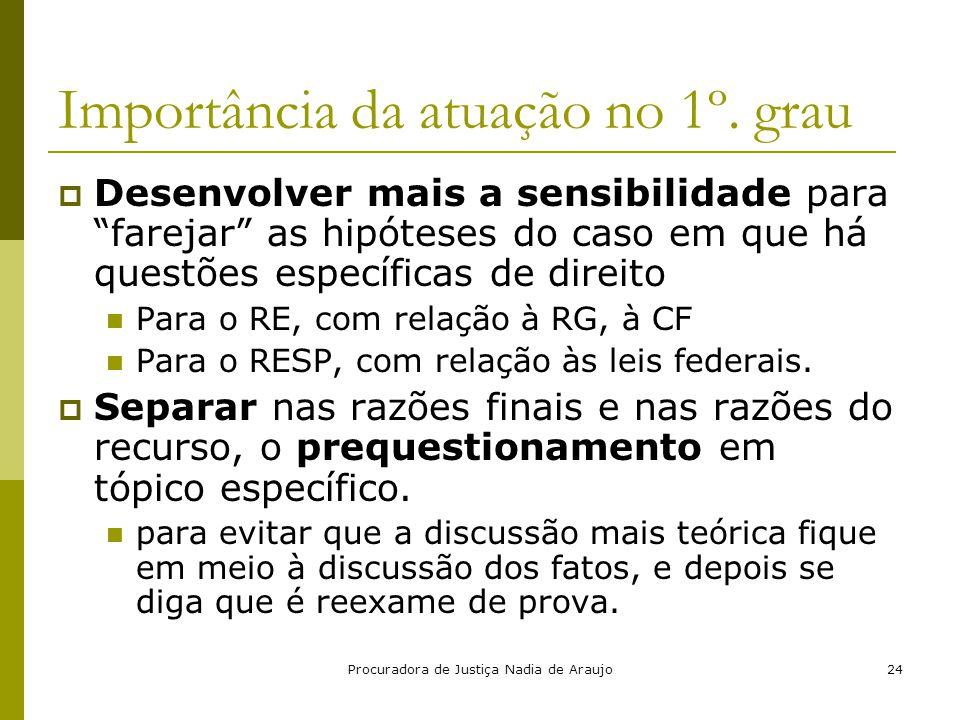 """Procuradora de Justiça Nadia de Araujo24 Importância da atuação no 1º. grau  Desenvolver mais a sensibilidade para """"farejar"""" as hipóteses do caso em"""