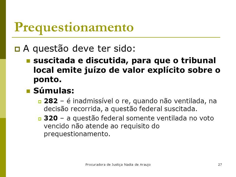 Procuradora de Justiça Nadia de Araujo27 Prequestionamento  A questão deve ter sido: suscitada e discutida, para que o tribunal local emite juízo de