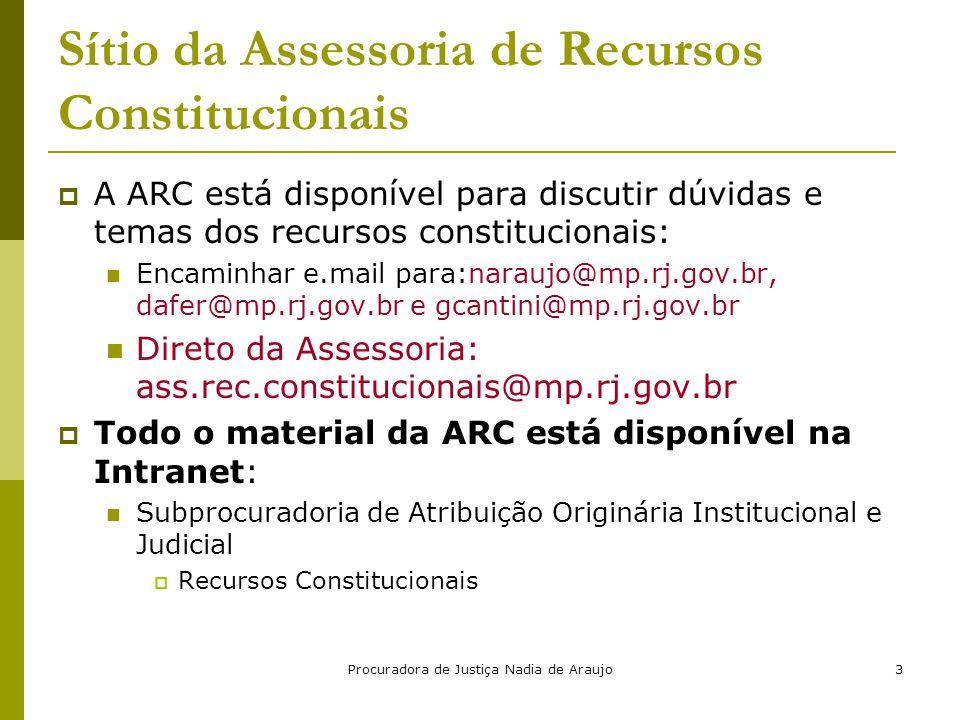 Procuradora de Justiça Nadia de Araujo14 Requisitos de Admissibilidade  Tanto o STJ quanto o STF têm resolução sobre requisitos formais: Grupo ligado à Presidência analisa os recursos previamente à distribuição.