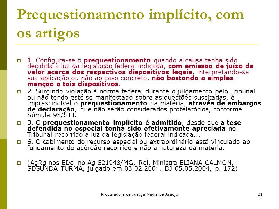 Procuradora de Justiça Nadia de Araujo31 Prequestionamento implícito, com os artigos  1. Configura-se o prequestionamento quando a causa tenha sido d