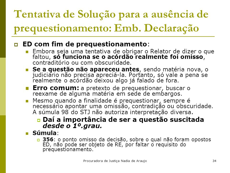 Procuradora de Justiça Nadia de Araujo34 Tentativa de Solução para a ausência de prequestionamento: Emb. Declaração  ED com fim de prequestionamento: