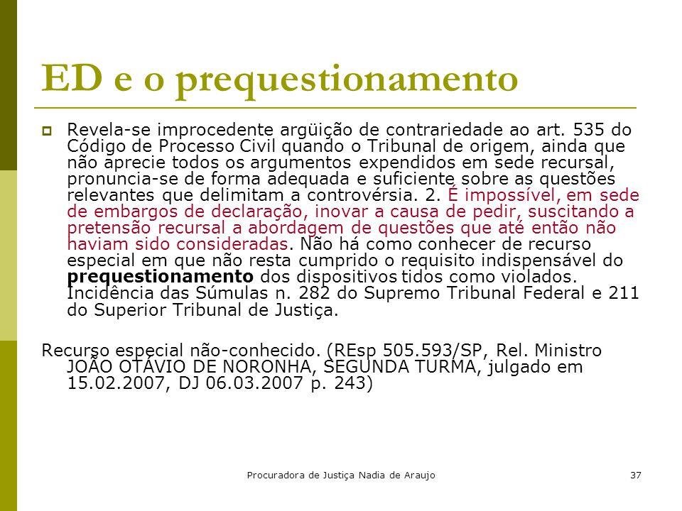Procuradora de Justiça Nadia de Araujo37 ED e o prequestionamento  Revela-se improcedente argüição de contrariedade ao art. 535 do Código de Processo