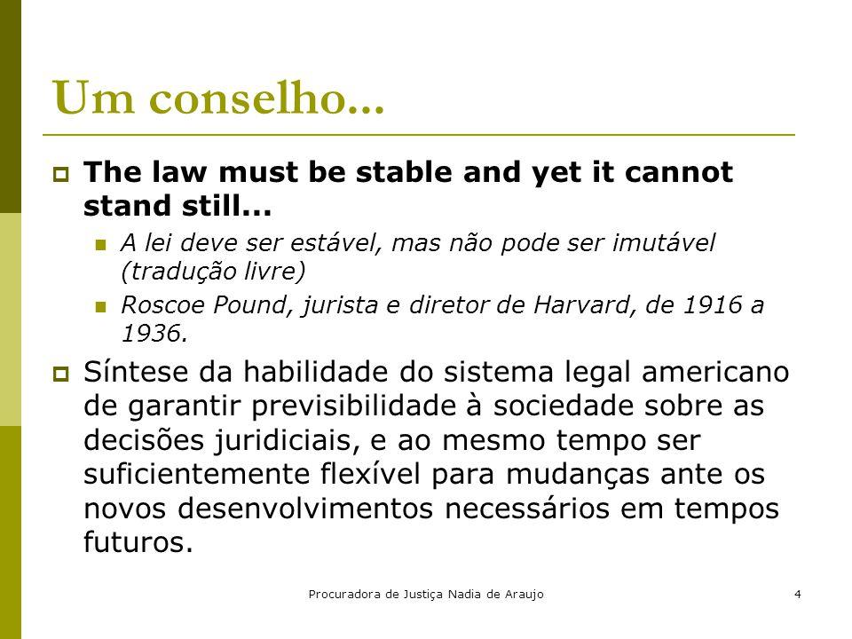 Procuradora de Justiça Nadia de Araujo4 Um conselho...  The law must be stable and yet it cannot stand still... A lei deve ser estável, mas não pode
