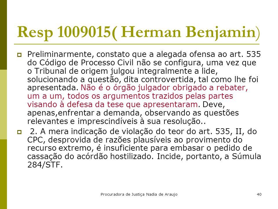Procuradora de Justiça Nadia de Araujo40 Resp 1009015( Herman Benjamin)  Preliminarmente, constato que a alegada ofensa ao art. 535 do Código de Proc