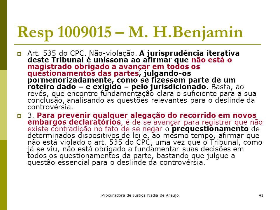 Procuradora de Justiça Nadia de Araujo41 Resp 1009015 – M. H.Benjamin  Art. 535 do CPC. Não-violação. A jurisprudência iterativa deste Tribunal é uní
