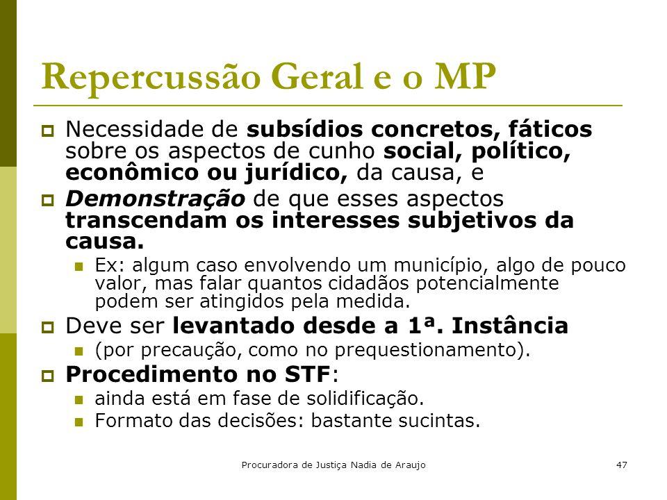 Procuradora de Justiça Nadia de Araujo47 Repercussão Geral e o MP  Necessidade de subsídios concretos, fáticos sobre os aspectos de cunho social, pol