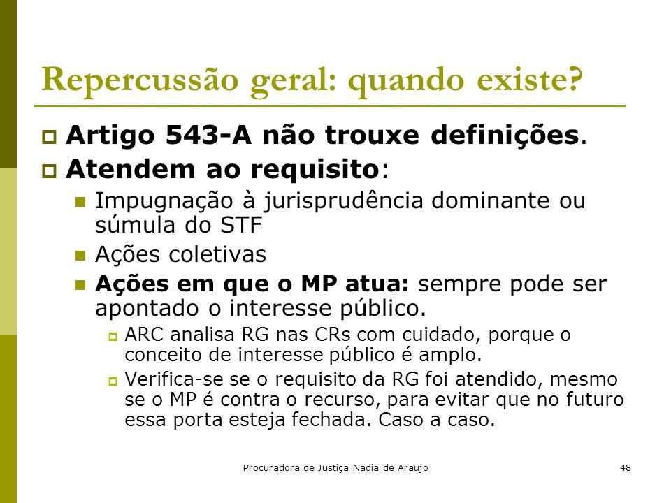 Procuradora de Justiça Nadia de Araujo48 Repercussão geral: quando existe?  Artigo 543-A não trouxe definições.  Atendem ao requisito: Impugnação à