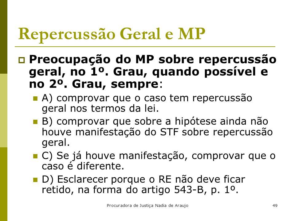 Procuradora de Justiça Nadia de Araujo49 Repercussão Geral e MP  Preocupação do MP sobre repercussão geral, no 1º. Grau, quando possível e no 2º. Gra