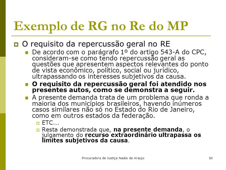 Procuradora de Justiça Nadia de Araujo50 Exemplo de RG no Re do MP  O requisito da repercussão geral no RE De acordo com o parágrafo 1º do artigo 543
