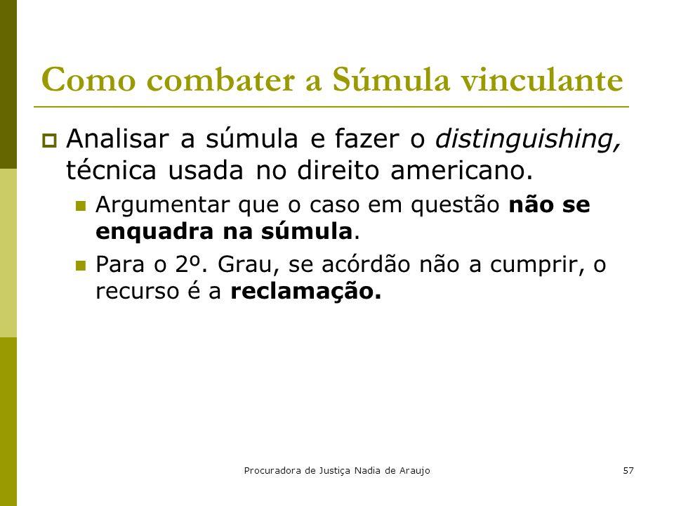 Procuradora de Justiça Nadia de Araujo57 Como combater a Súmula vinculante  Analisar a súmula e fazer o distinguishing, técnica usada no direito amer