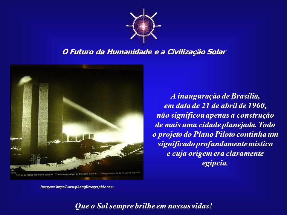 ☼ O Futuro da Humanidade e a Civilização Solar Que o Sol sempre brilhe em nossas vidas! A mensagem de Brasília é tão forte que, em data de 7 de Dezemb