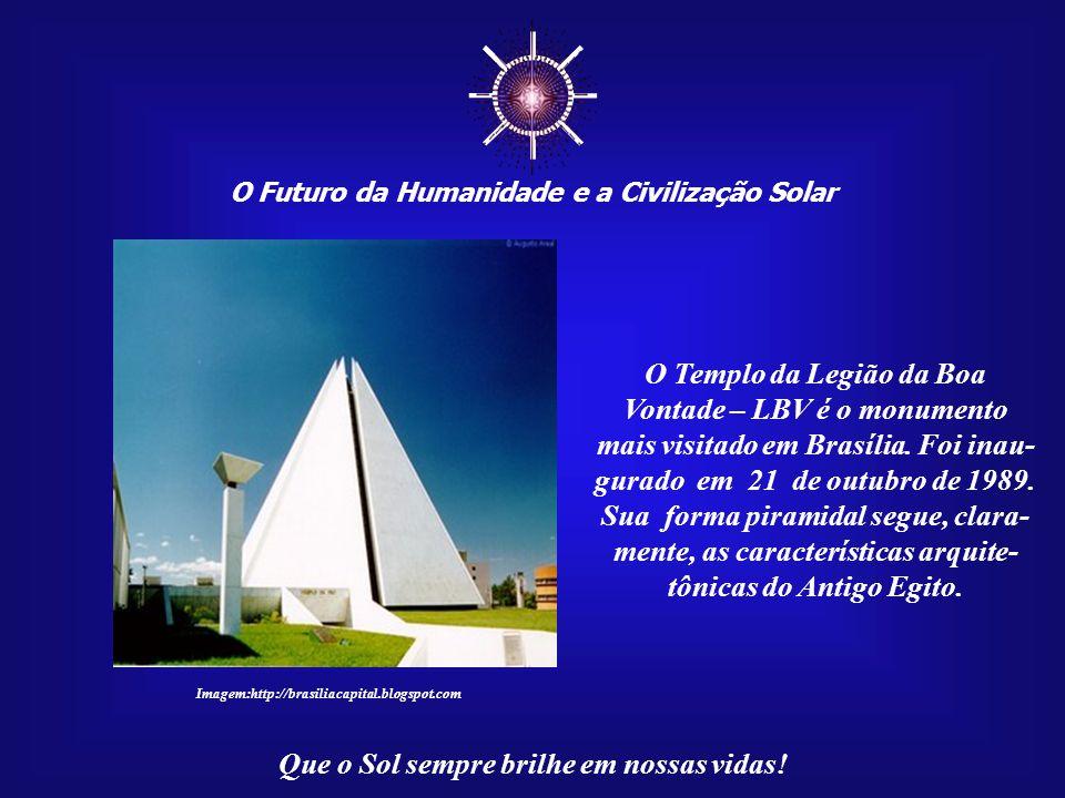 ☼ O Futuro da Humanidade e a Civilização Solar Que o Sol sempre brilhe em nossas vidas! Imagem: Companhia Energética de Brasilia - CEB A pirâmide de D