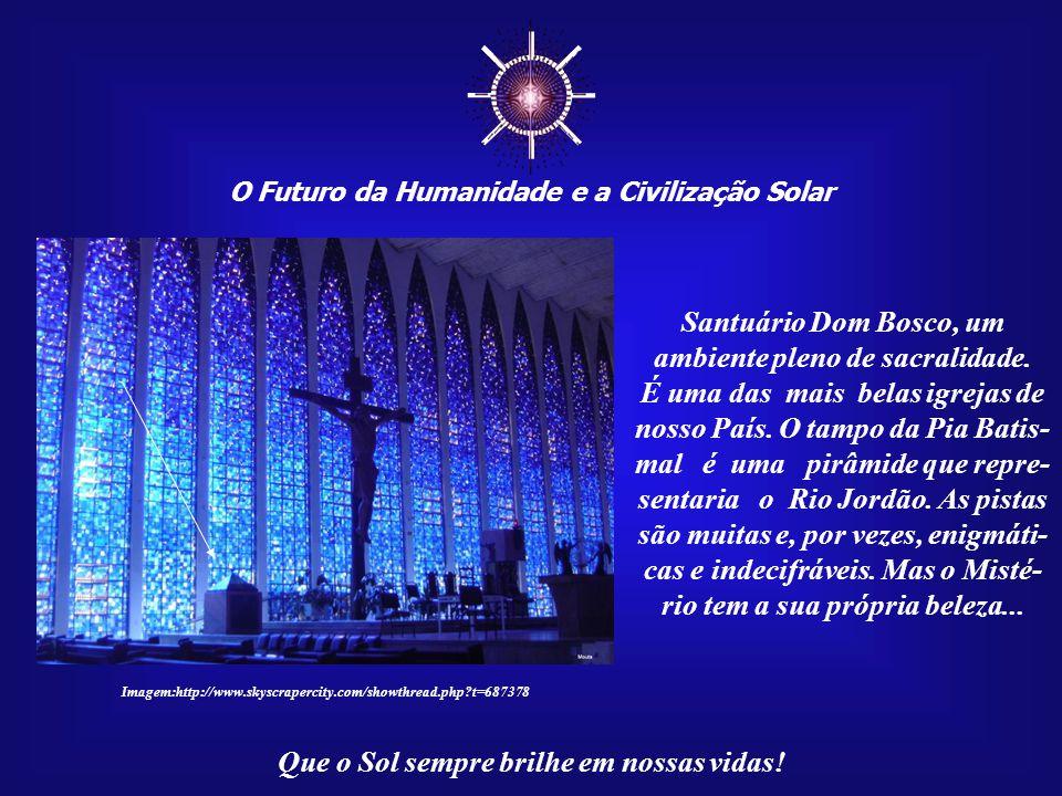 ☼ O Futuro da Humanidade e a Civilização Solar Que o Sol sempre brilhe em nossas vidas! Imagem:http://www.politicaexterna.com Um dos pontos mais impor