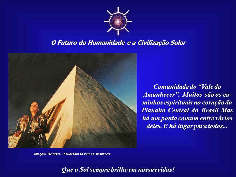 ☼ O Futuro da Humanidade e a Civilização Solar Que o Sol sempre brilhe em nossas vidas! Imagem: Pia Batismal – Santuário Dom Bosco – Brasilia/DF Santu