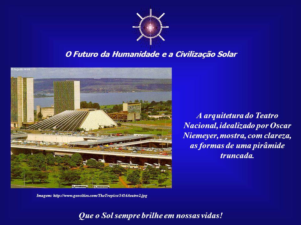☼ O Futuro da Humanidade e a Civilização Solar Que o Sol sempre brilhe em nossas vidas! Imagem: Catedral Metropolitana Nossa Senhora Aparecida http://